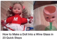 Life, Wine, and How To: How to Make a Doll Into a Wine Glass in  23 Quick Steps Life hax