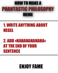 OC Yes, we have a miserable life :(   #Krimzart: HOW TO MAKE A  PHANTASTIC PHILOSOPHY  MEME  1. WRITE ANYTHING ABOUT  HEGEL  2. ADD (HAHAHAHAHAHA)  AT THE END OF YOUR  SENTENCE  ENJOY FAME OC Yes, we have a miserable life :(   #Krimzart