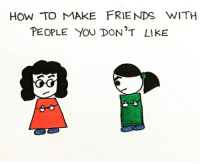 SWIPE! (artist: @adoltlifedoodles) follow this super creative artist!! they really deserve some more support for their work @adoltlifedoodles ♥️🌷: HOW TO MAKE FRIENDS WITH  PEOPLE YOU DON'T LIKE SWIPE! (artist: @adoltlifedoodles) follow this super creative artist!! they really deserve some more support for their work @adoltlifedoodles ♥️🌷