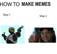how to make a: HOW TO MAKE MEMES  Step 1  Step 2