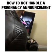 Memes, How To, and Pregnancy: HOW TO NOT HANDLE A  PREGNANCY ANNOUNCEMENT Damn, you having 5 babies!?