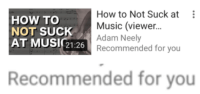 Music, Target, and Tumblr: HOW TO  NOT SUCK  AT MUSI(21.26  How to Not Suck at  Music (viewer...  Adam Neely  Recommended for you   Recommended for you classical-crap:does youtube want to fight me