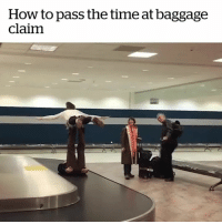 How To, Time, and How: How to pass the time at baggage  claim You gotta improvise 😂