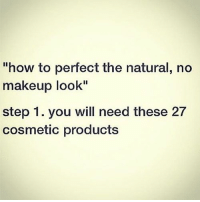 """Funny, Makeup, and Memes: """"how to perfect the natural, no  makeup look""""  step 1. you will need these 27  cosmetic products Funny Natural Makeup Memes, check it out at http://makeuptutorials.com/beauty-memes/"""