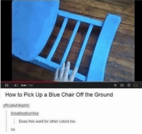 Memes, Work, and Blue: How to Pick Up a Blue Chair Off the Ground  officialwhitegirts  breakfastburritoe  Does this work for other colors too  no ohhhh