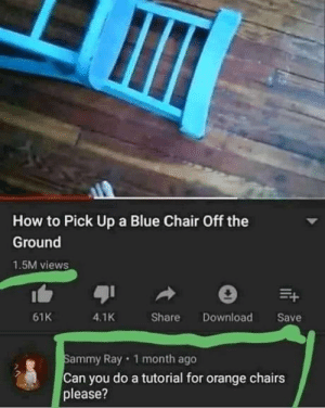 I wish he could do green chair as well: How to Pick Up a Blue Chair Off the  Ground  1.5M views  4.1K  61K  Share  Download  Save  Sammy Ray 1 month ago  Can you do a tutorial for orange chairs  please?  t I wish he could do green chair as well