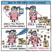 Memes, Popcorn, and 🤖: How To POP CORN WITH cuTE NESS  METCALFES  OTO  OTO  STEP 1- FILL POCKETS  STEP 2. Look at  with POPCORN KERNELS  PUPPIES  For Pop  ROP  STEP 3 EMIT HIGH-  PITCHED SQUEALS  PROCESS COMPLETE Would you like to win your very own bespoke illustration? Tell @metcalfesskinny the most ingenious way you would pop their kernels by commenting on their page. The best idea will be illustrated by me, framed and sent to you! T&Cs - https:-t.co-XlpWcEBK9e popitlikeitsmetcalfes ad