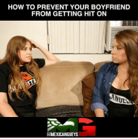 Memes, Boyfriend, and 🤖: HOW TO PREVENT YOUR BOYFRIEND  FROM GETTING HIT ON  DaMEXICANGUEYS Hahaha these fools! @mexicangueys. Follow my boys for more funny videos @mexicangueys @mexicangueys