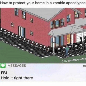 30 Of Today's Freshest Pics And Memes: How to protect your home in a zombie apocalypsse  IG@JesseMakesMerr  MESSAGES  nc  FBI  Hold it right there 30 Of Today's Freshest Pics And Memes