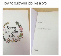 Todd, you're the man. (Via @drgrayfang): How to quit your job like a pro  It's me.  Sorry  Tor voM  loss  I leave in three weeks.  Todd Todd, you're the man. (Via @drgrayfang)