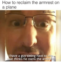 haha tag your friends: How to reclaim the arm rest on  a plane  @randomturtle  I have a guy sitting next to me  at thinks he owns the armr haha tag your friends