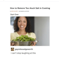 Clique, Makeup, and Meme: How to Remove Too Much Salt in Cooking  by AMELIA ALLONSY Last Updated: Jan 09, 2014  Start Over  gay milesedgeworth  i can't stop laughing at this I'm doing a makeup collection tour on my story but I have no idea of my videos are posting????? So like are the vids working? marvel fandom textpost funnypost tumblr clean doctorwho hungergames mockingjay text jeremyrenner hawkeye avengers tumblrpost meme tumblr bandom patd panicatthedisco brendonurie clean funny funnypost music bands falloutboy clique top twentyonepilots memes joshdun tylerjoseph