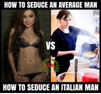 Memes, 🤖, and Italian: HOW TO SEDUCE AN AVERAGE MAN  VS  HOW TO SEDUCE AN ITALIAN MAN Thanks to Marco Frontini, from our group.