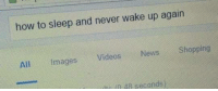News, Shopping, and Videos: how to sleep and never wake up again  Al mages Videos News Shopping  It 4 seconds)