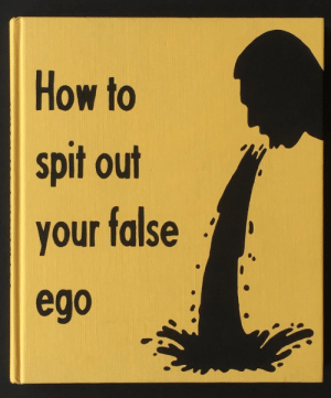 ego: How to  spit out  your false  ego