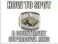Keep dreaming Eagles fans...  Like Us NFL Memes!: HOW TO SPOT  NA  A COUNTERFEIT  SUPERBOWL RING Keep dreaming Eagles fans...  Like Us NFL Memes!