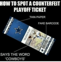 Says the word cowboys😂😂 @NFL @dallascowboys @dcwedemboyz this is too funny lol EVERy OnE TaG 3 Friends if tagged tag 3 more😂😂 if you have 3 friends haha: HOW TO SPOTACOUNTERFEIT  PLAYOFF TICKET  THIN PAPER  FAKE BARCODE  SAYS THE WORD  COWBOYS' Says the word cowboys😂😂 @NFL @dallascowboys @dcwedemboyz this is too funny lol EVERy OnE TaG 3 Friends if tagged tag 3 more😂😂 if you have 3 friends haha