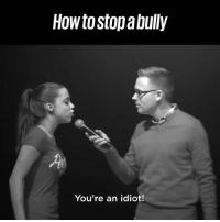 Dank, How To, and Watch: How to stop a bully  You're an idiot! Everyone needs to watch this. 👏