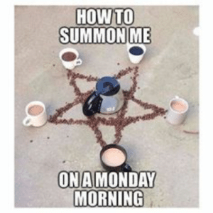 : HOW TO  SUMMONME  ONA MONDAY  MORNING