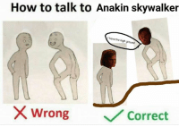 "Posted by Jadon Cuin in ""Just Jedi Memes"": How to talk to Anakin skywalker  I have the high ground  /2  wrong  ﹀/ Correct Posted by Jadon Cuin in ""Just Jedi Memes"""