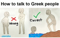 Please learn it anymore  -snnrslnx: How to talk to Greek people  Correct  Wrong  -snnrsix Please learn it anymore  -snnrslnx
