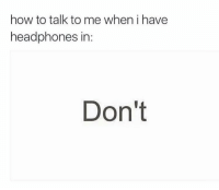 Facts, Headphones, and How To: how to talk to me when i have  headphones in:  Don't Facts 😂💯 https://t.co/75q9uIuTGS