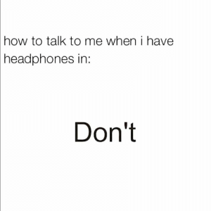 Headphones, How To, and How: how  to talk to me when i have  headphones  in:  Don't Simple 😅😂