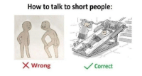 <p>Meme Roundup: How To Talk To Short People</p>: How to talk to short people:  Wrong  Correct <p>Meme Roundup: How To Talk To Short People</p>