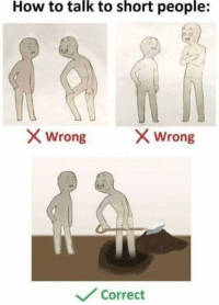 How To, How, and Short People: How to talk to short people:  X Wrong  X Wrong  薦  Correct
