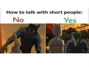 I Want To See More Beastars Memes, So I Make My Own Shit-Tier Meme And Give It A Title Worthy Of A Light Novel: How to talk with short people:  No  Yes I Want To See More Beastars Memes, So I Make My Own Shit-Tier Meme And Give It A Title Worthy Of A Light Novel