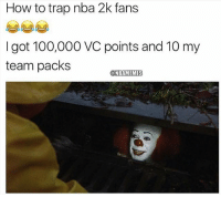 Anaconda, Nba, and Trap: How to trap nba 2k fans  I got 100,000 VC points and 10 my  team packs  NBAMEMES Oh I'm in there no problem 😭😂