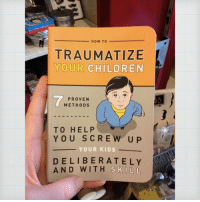 9gag, Amazon, and Books: -How To  TRAUMATIZE  CHILDREN  7  PROVEN  METHODS  TO HELP  YOU SCREW UP  YOUR KIDS  DELIBERATELY  AND WITH  SKILL Knowledgeable Christmas gift 📚 for intellectuals 🎁 Follow @9gag - - 9gag books amazon booktitle