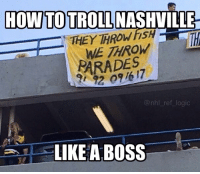 Logic, Memes, and National Hockey League (NHL): HOW TO TROLL NASHVILLE  WE THROW  PARADES  @nhl ref logic  LIKE A BOSS Damn Pittsburgh, you scary
