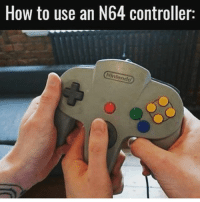 Bad, Lol, and Memes: How to use an N64 controller:  Nintendo What'd they actually expect with this one lol How bad is the damage? (Follow me @callofgamerr) Cc: