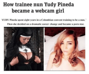She saw the light: How trainee nun Yudy Pineda  became a webcam girl  YUDY Pineda spent eight years in a Colombian convent training to be a nun.  Then she decided on a dramatic career change and became a porn star She saw the light