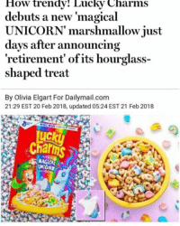 Magical Unicorn: How trendy! Lucky Charms  debuts a new 'magical  UNICORN' marshmallow just  days after announcing  retirement' of its hourglass-  shaped treat  By Olivia Elgart For Dailymail.com  21:29 EST 20 Feb 2018, updated 05:24 EST 21 Feb 2018  ucki