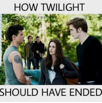 I know Twilight is garbage tier but come on...: HOW TWILIGHT  SHOULD HAVE ENDED I know Twilight is garbage tier but come on...