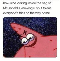 McDonalds, Memes, and Wshh: how u be looking inside the bag of  McDonald's knowing u bout to eat  everyone's fries on the way home The accuracy...🍟😩💯 WSHH