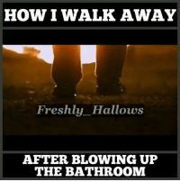 Fresh, Funny, and Tbt: HOW WALK AWAY  Freshly Hallows  AFTER BLOWING UP  THE BATHROOM 😂😂😂😂😂 Blow it up. equalizer denzel blowupthebathroom tbt funniest15seconds Created by @freshly_hallows Email: funniest15seconds@yahoo.com YouTube: funniest15seconds