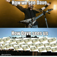 Sad but true.... Credit: @mr.anselmo_: HoW We Sce Dave  @mr.anselmo_ Sad but true.... Credit: @mr.anselmo_