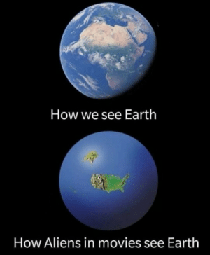 srsfunny:  Save the world: How we see Earth  How Aliens in movies see Earth srsfunny:  Save the world