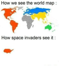 "Memes, Http, and Space: How we see the world map  How space invaders see it <p>every single time via /r/memes <a href=""http://ift.tt/2BK3cLq"">http://ift.tt/2BK3cLq</a></p>"