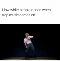 How white people dance when  trap music comes on still funny 💀 @rodwyla