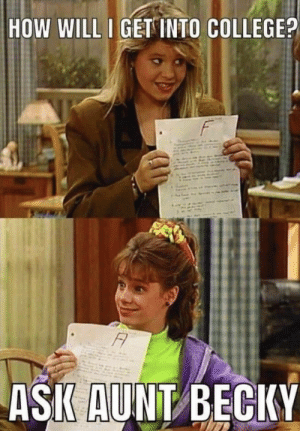 HOW WILL I GET INTO COLLEGE?  ASK AUNT BECKY Hmmmm (- Can we make this old vid go viral?)