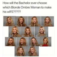 uhm: How will the Bachelor ever choose  which Blonde Ombre Woman to make  his wlFE?????  enno  lessica  Kysial  Lauren b  Lauren S  AS  Amber  Chelsea  eany uhm