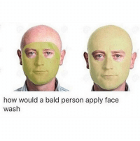 Funny, How, and Infinite: how would a bald person apply face  wash My face is infinite (@dsjoedeux)