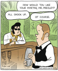 Love me blender. Thank you...thank you very much.: HoW WOULD YOU LIKE  YOUR MARTINI, MR. PRESLEY?  ALL SHOOK UP  OF COURSE.  一つ  0つ  ALP  dan 9-B  GoComics.com/brevitu Love me blender. Thank you...thank you very much.