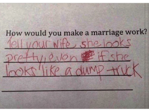 This kid knows how to get what he wants: How would you make a marriage work?  1e1lvour wife, shelooks  prettyiovon ifshe  Iooklike a dumD trick This kid knows how to get what he wants