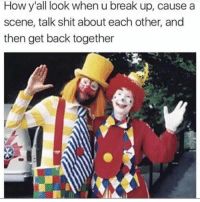 Shit, Break, and Back: How y'all look when u break up, cause a  scene, talk shit about each other, and  then get back together We all know a couple like this...🤡💯 https://t.co/e4QnkWlNcr