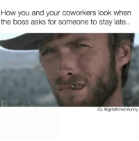 Friday, Funny, and It's Friday: How you and your coworkers look when  the boss asks for someone to stay late.  IG: @girlsthinkimfunny 😳you do realize it's Friday right😳 SoundOn🔊 happyfriday fridayfeels workinglate